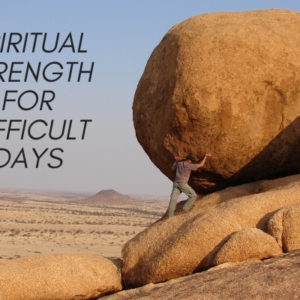 Building Faith For Difficult Days